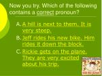 now you try which of the following contains a correct pronoun