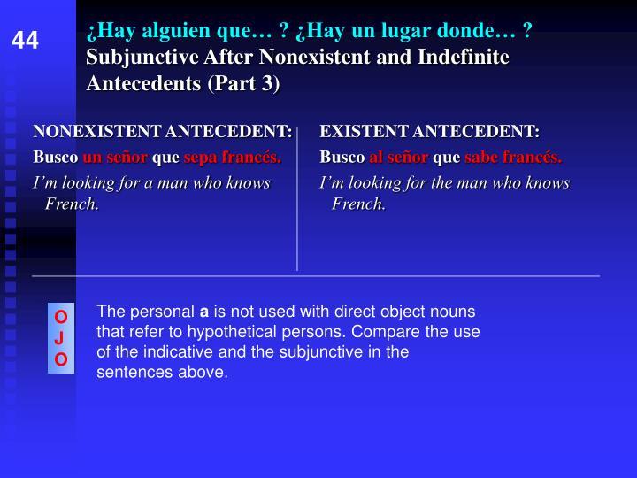 Hay alguien que hay un lugar donde subjunctive after nonexistent and indefinite antecedents part 3