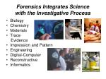 forensics integrates science with the investigative process
