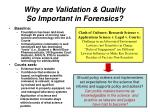 why are validation quality so important in forensics