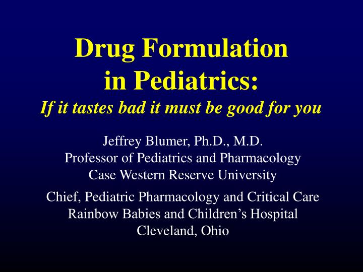 drug formulation in pediatrics if it tastes bad it must be good for you n.