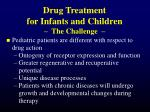 drug treatment for infants and children the challenge1