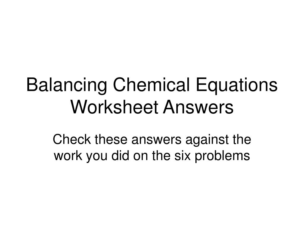 PPT - Balancing Chemical Equations Worksheet Answers PowerPoint ...