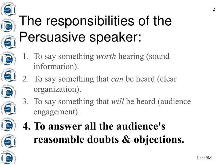 The responsibilities of the persuasive speaker