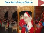 even santa has to disarm