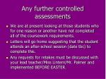 any further controlled assessments