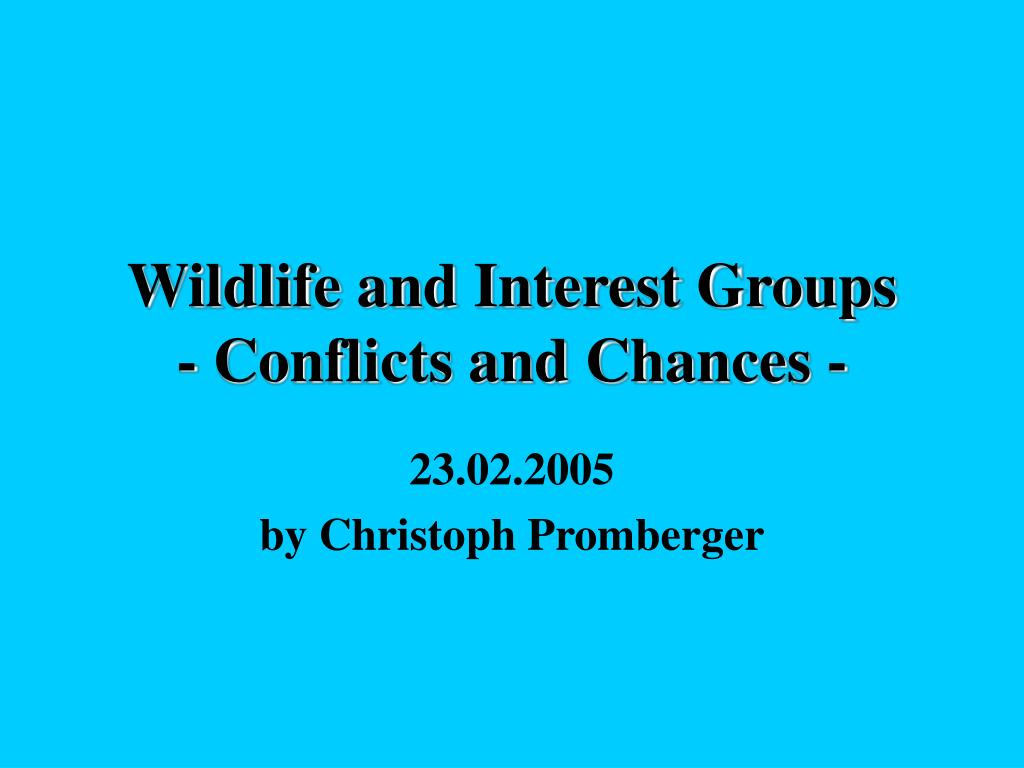 wildlife and interest groups conflicts and chances