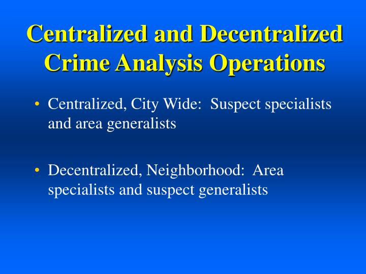 Centralized and Decentralized Crime Analysis Operations