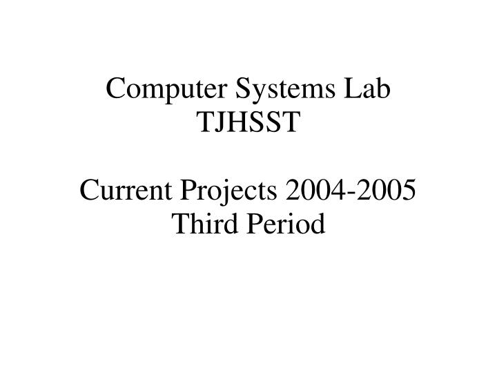 computer systems lab tjhsst current projects 2004 2005 third period n.