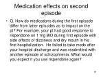 medication effects on second episode