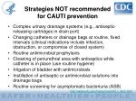 strategies not recommended for cauti prevention