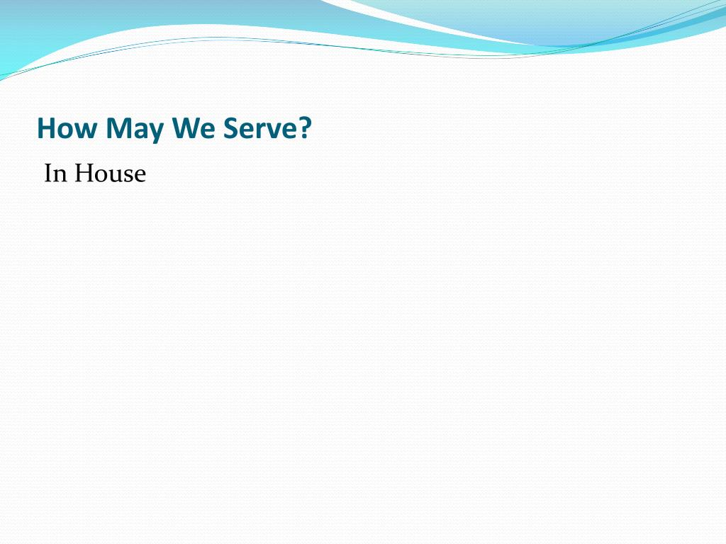 How May We Serve?