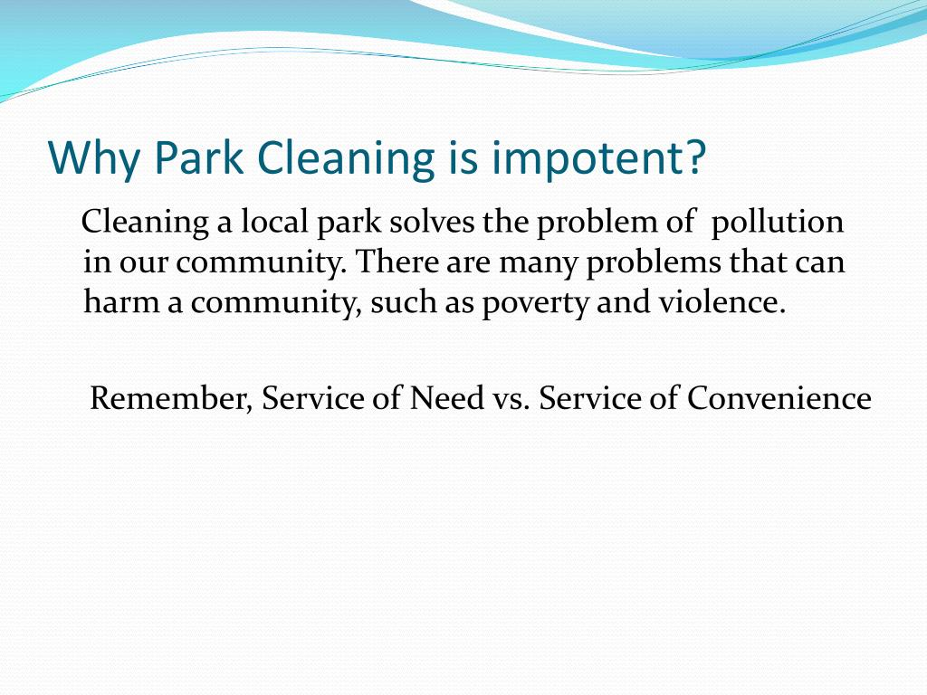 Why Park Cleaning is impotent?