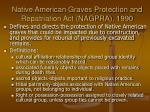 native american graves protection and repatriation act nagpra 1990