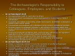 the archaeologist s responsibility to colleagues employees and students