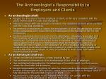 the archaeologist s responsibility to employers and clients