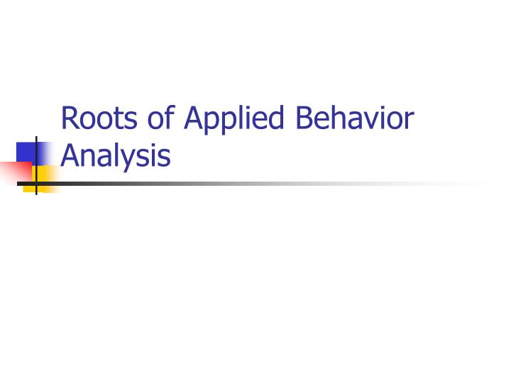 roots of applied behavior analysis n.