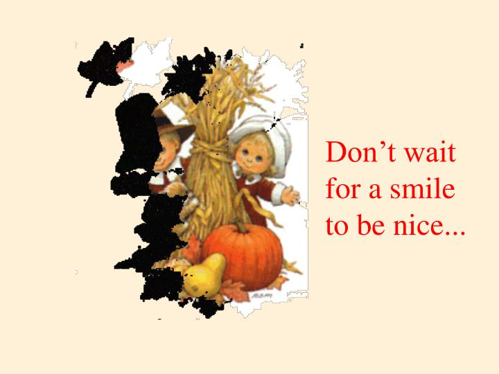 don t wait for a smile to be nice n.