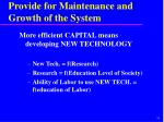 provide for maintenance and growth of the system6