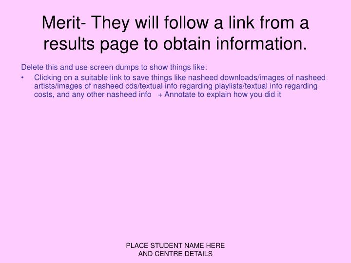Merit- They will follow a link from a results page to obtain information.