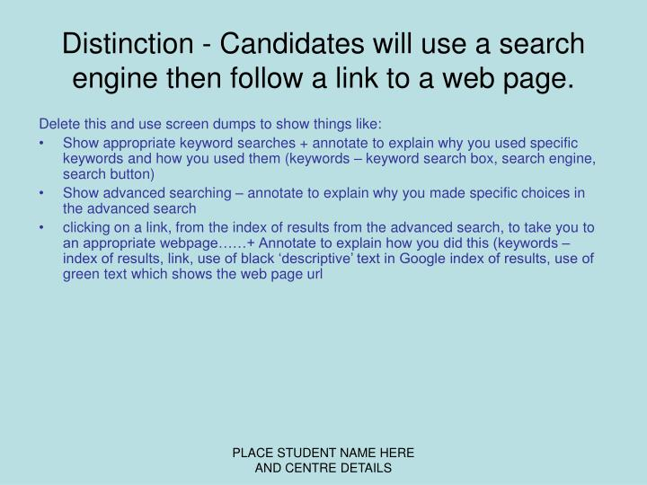 Distinction - Candidates will use a search engine then follow a link to a web page.
