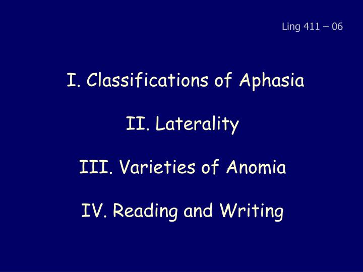 i classifications of aphasia ii laterality iii varieties of anomia iv reading and writing n.