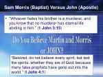 sam morris baptist versus john apostle1