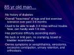85 yr old man