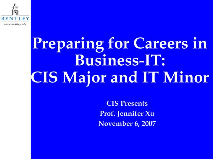 Preparing for careers in business it cis major and it minor