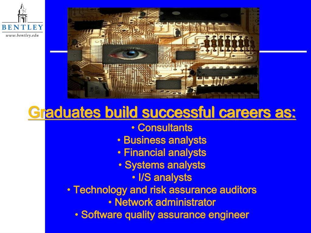 Graduates build successful careers as: