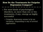 how do the treatments for unipolar depression compare