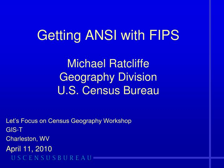 getting ansi with fips michael ratcliffe geography division u s census bureau n.