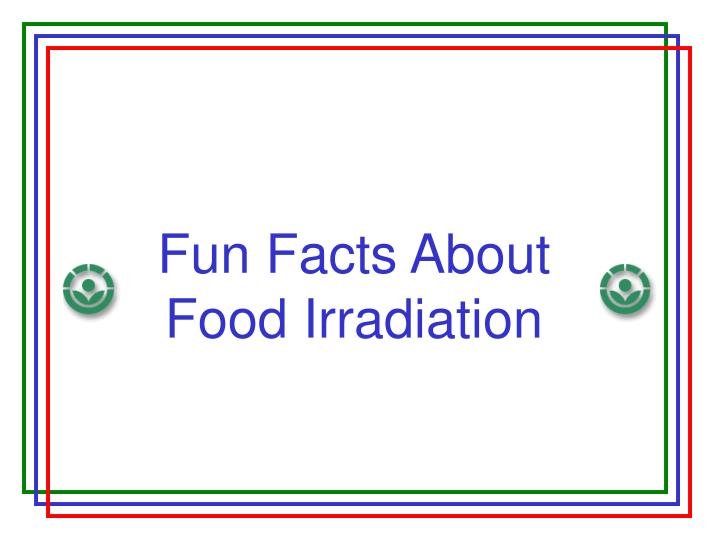 fun facts about food irradiation n.