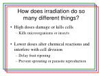 how does irradiation do so many different things