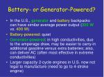 battery or generator powered