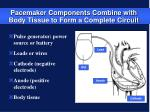 pacemaker components combine with body tissue to form a complete circuit
