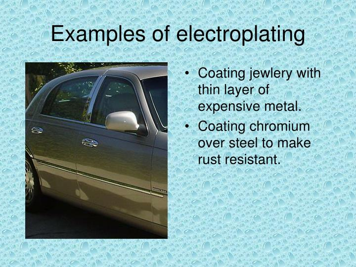 Examples of electroplating