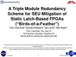 a triple module redundancy scheme for seu mitigation of static latch based fpgas birds of a feather