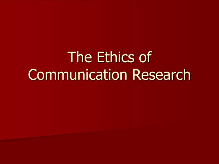 the ethics of communication research n.