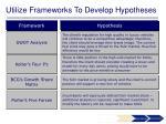 utilize frameworks to develop hypotheses