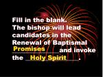 fill in the blank the bishop will lead candidates in the renewal of baptismal and invoke the