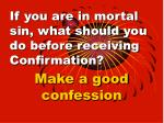 if you are in mortal sin what should you do before receiving confirmation