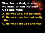 was jesus god or was he man or was he both god and man
