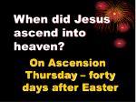 when did jesus ascend into heaven