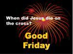 when did jesus die on the cross