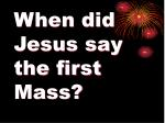 when did jesus say the first mass