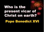 who is the present vicar of christ on earth