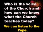 who is the voice of the church and how can we know what the church teaches today