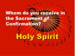 whom do you receive in the sacrament of confirmation