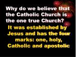 why do we believe that the catholic church is the one true church